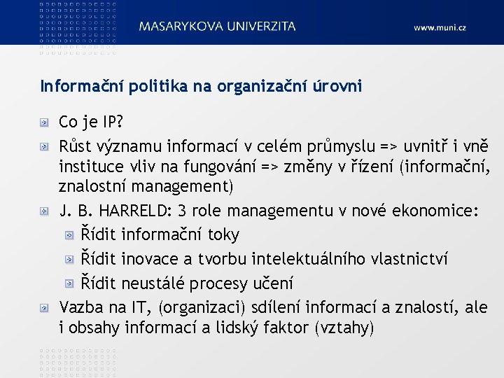 Informační politika na organizační úrovni Co je IP? Růst významu informací v celém průmyslu