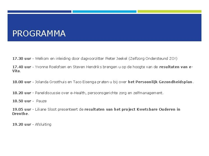 PROGRAMMA 17. 30 uur - Welkom en inleiding door dagvoorzitter Pieter Jeekel (Zelfzorg Ondersteund