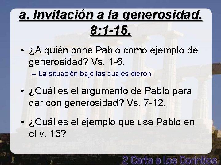 a. Invitación a la generosidad. 8: 1 -15. • ¿A quién pone Pablo como
