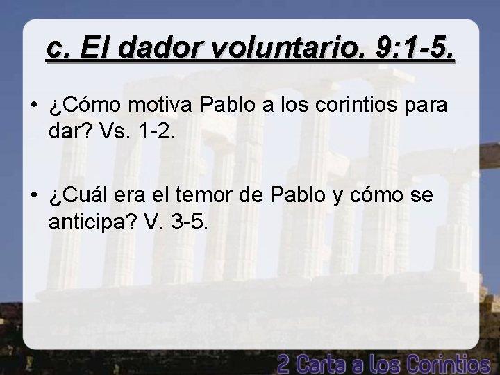 c. El dador voluntario. 9: 1 -5. • ¿Cómo motiva Pablo a los corintios