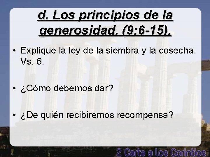 d. Los principios de la generosidad. (9: 6 -15). • Explique la ley de