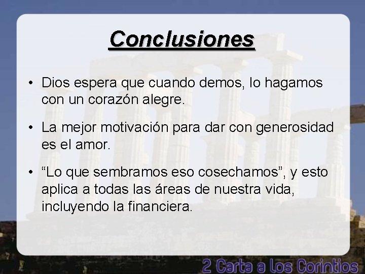 Conclusiones • Dios espera que cuando demos, lo hagamos con un corazón alegre. •