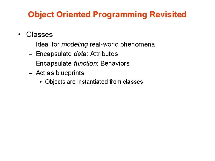 Object Oriented Programming Revisited • Classes – – Ideal for modeling real-world phenomena Encapsulate
