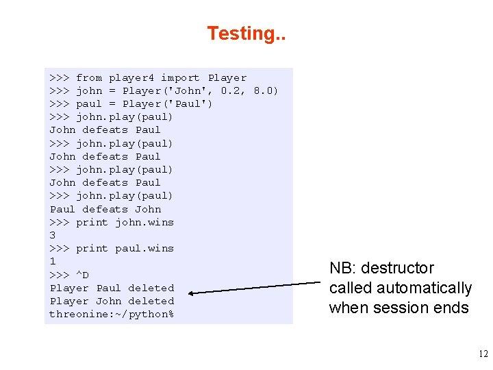 Testing. . >>> from player 4 import Player >>> john = Player('John', 0. 2,
