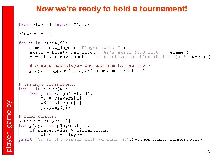 player_game. py Now we're ready to hold a tournament! 13