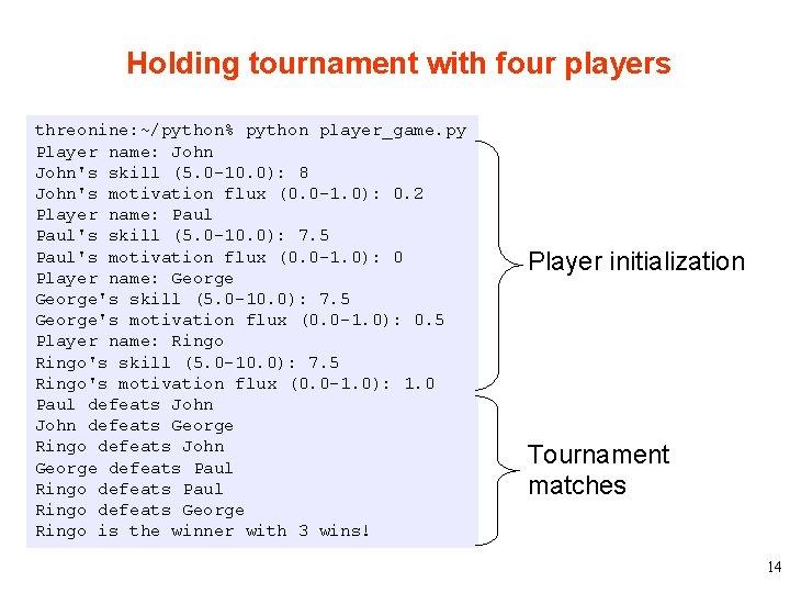 Holding tournament with four players threonine: ~/python% python player_game. py Player name: John's skill