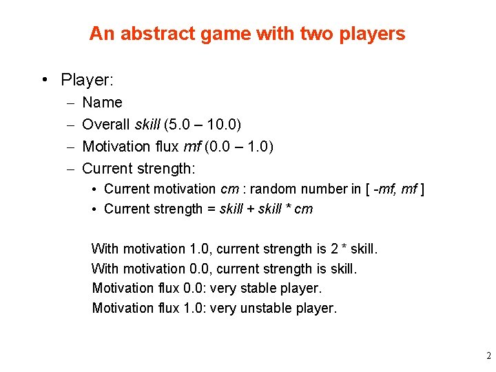 An abstract game with two players • Player: – – Name Overall skill (5.