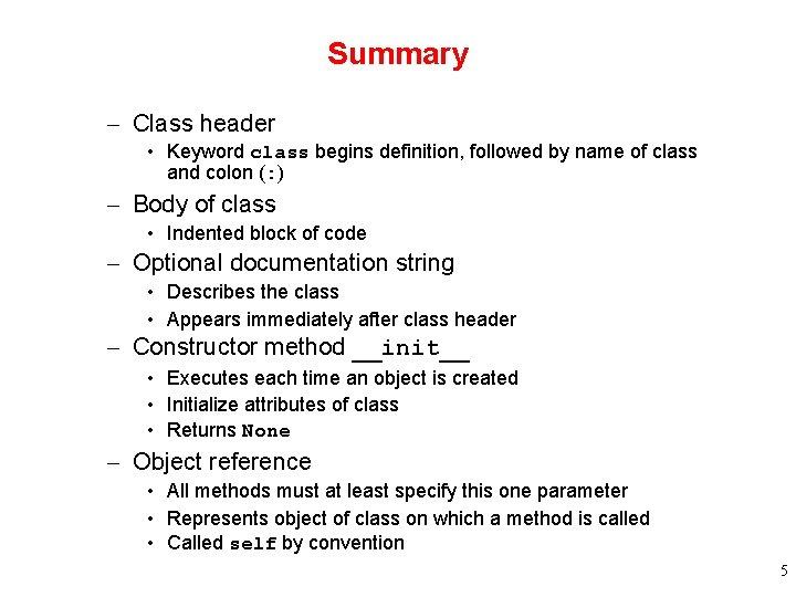 Summary – Class header • Keyword class begins definition, followed by name of class
