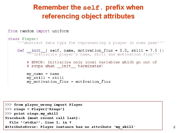 Remember the self. prefix when referencing object attributes >>> from player_wrong import Player >>>