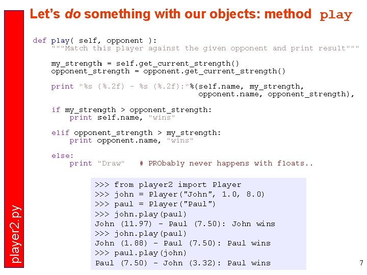 player 2. py Let's do something with our objects: method play >>> from player