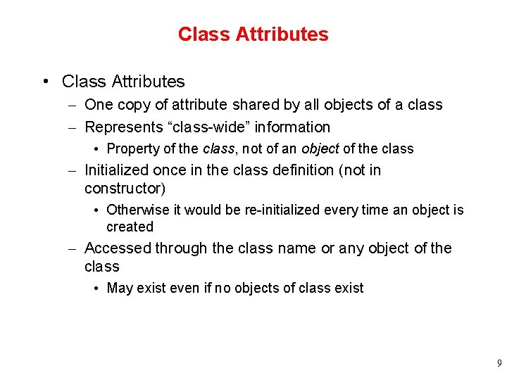 Class Attributes • Class Attributes – One copy of attribute shared by all objects