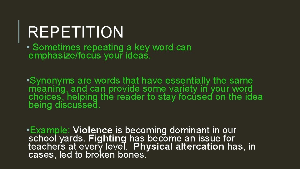 REPETITION • Sometimes repeating a key word can emphasize/focus your ideas. • Synonyms are