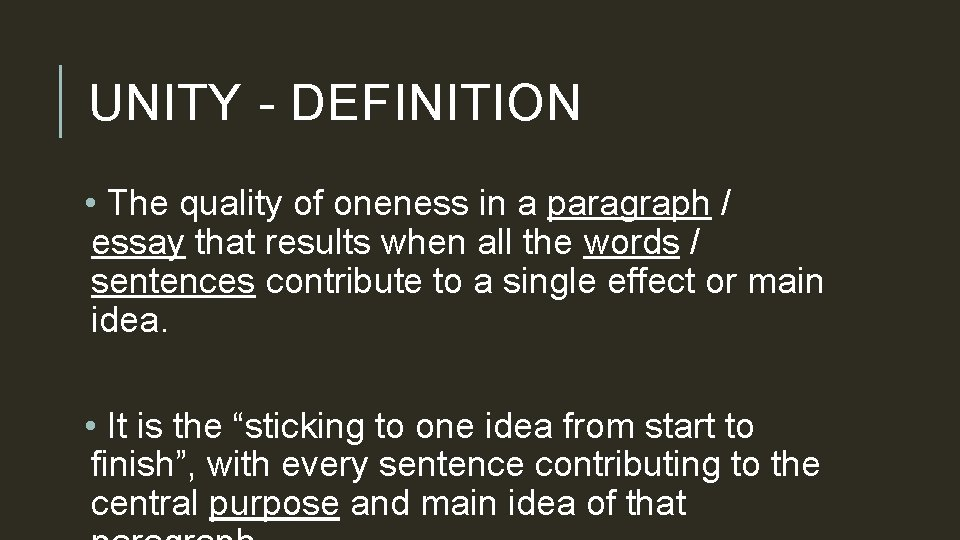 UNITY - DEFINITION • The quality of oneness in a paragraph / essay that