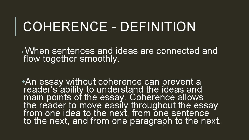 COHERENCE - DEFINITION When sentences and ideas are connected and flow together smoothly. •