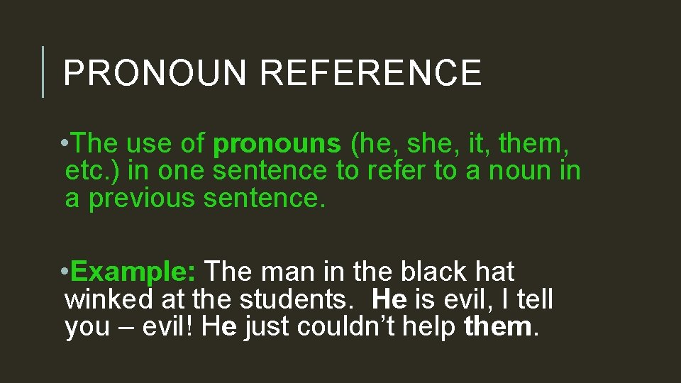 PRONOUN REFERENCE • The use of pronouns (he, she, it, them, etc. ) in