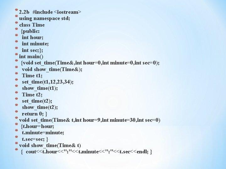 * 2. 2 b #include <iostream> * using namespace std; * class Time *