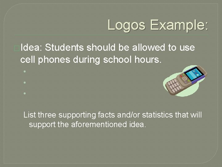 Logos Example: �Idea: Students should be allowed to use cell phones during school hours.