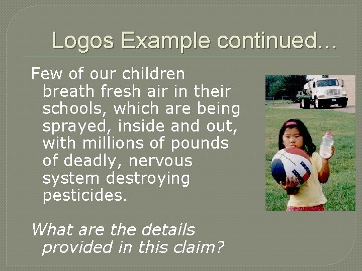 Logos Example continued… Few of our children breath fresh air in their schools, which