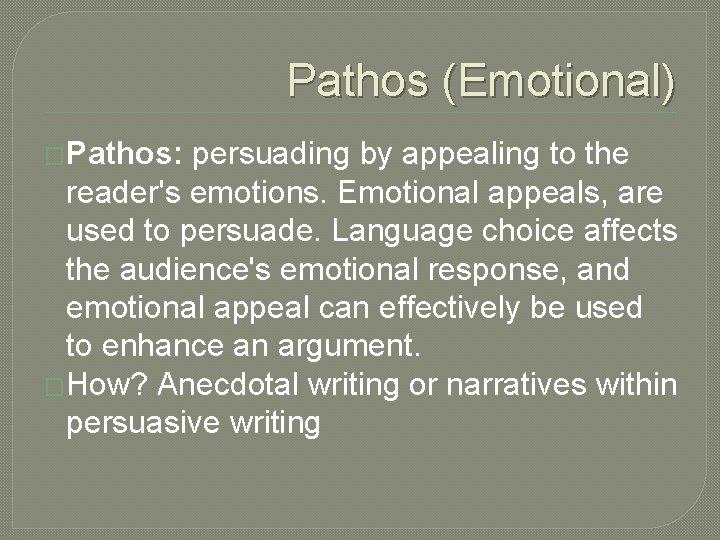 Pathos (Emotional) �Pathos: persuading by appealing to the reader's emotions. Emotional appeals, are used