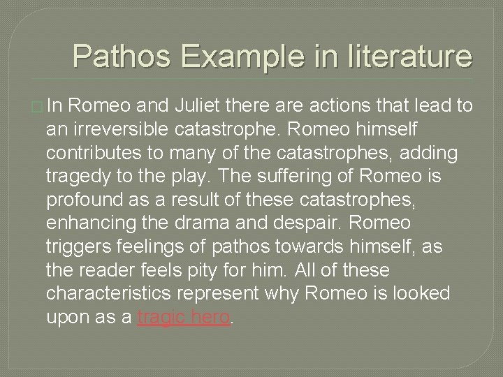 Pathos Example in literature � In Romeo and Juliet there actions that lead to