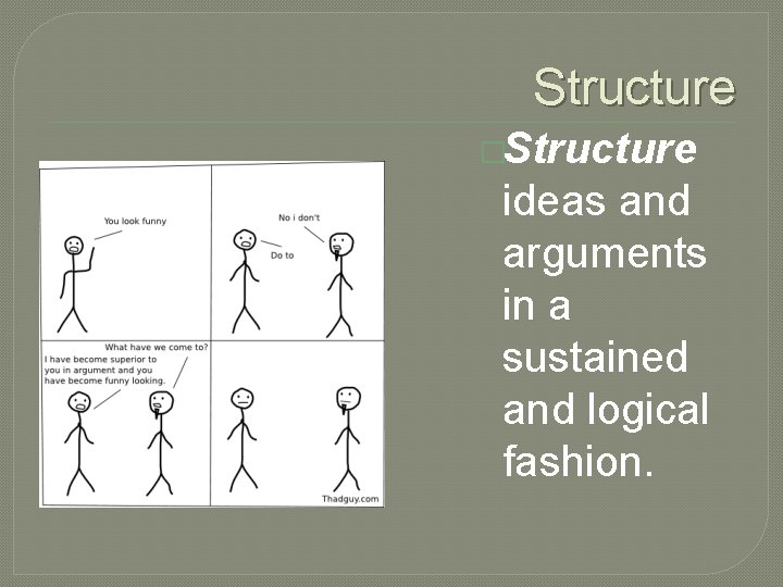 Structure �Structure ideas and arguments in a sustained and logical fashion.