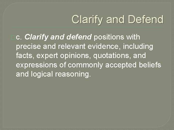 Clarify and Defend �c. Clarify and defend positions with precise and relevant evidence, including