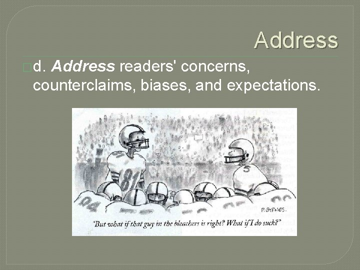 Address �d. Address readers' concerns, counterclaims, biases, and expectations.