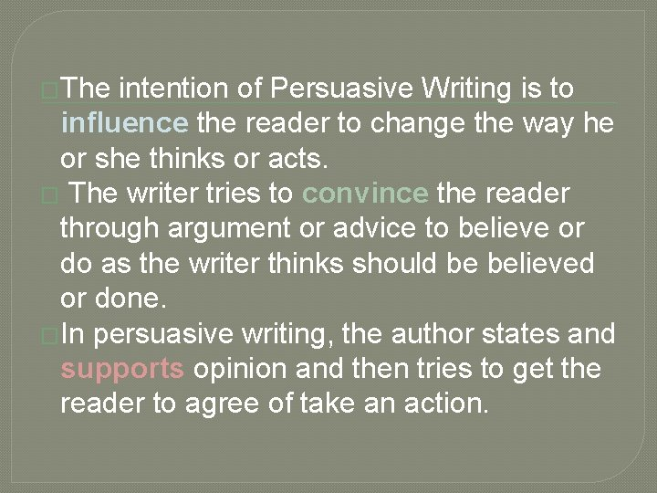 �The intention of Persuasive Writing is to influence the reader to change the way