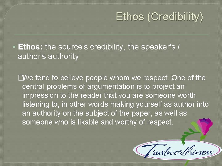 Ethos (Credibility) § Ethos: the source's credibility, the speaker's / author's authority �We tend