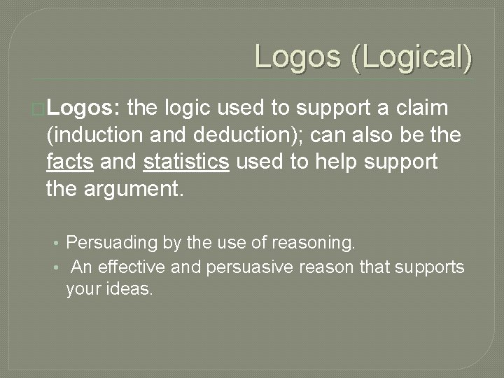 Logos (Logical) �Logos: the logic used to support a claim (induction and deduction); can