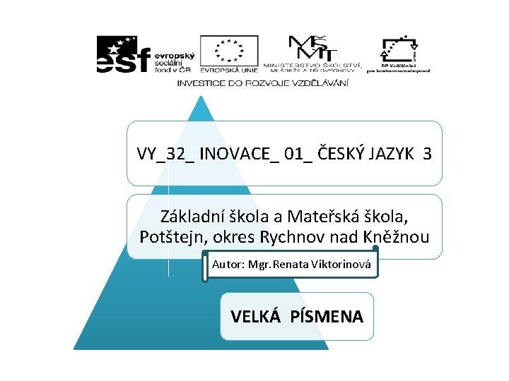 VY_32_ INOVACE_ 01_ ČESKÝ JAZYK 3 Základní škola a Mateřská škola, Potštejn, okres Rychnov