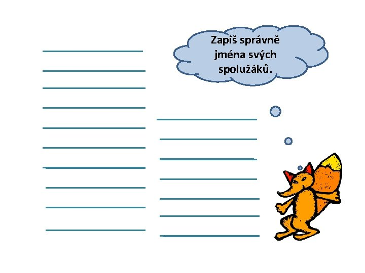 Zapiš správně jména svých spolužáků.
