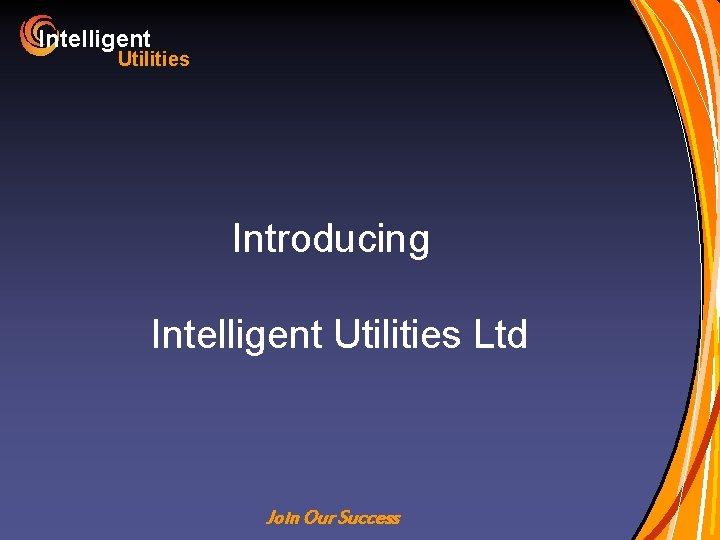 Intelligent Utilities Introducing Intelligent Utilities Ltd Join Our Success