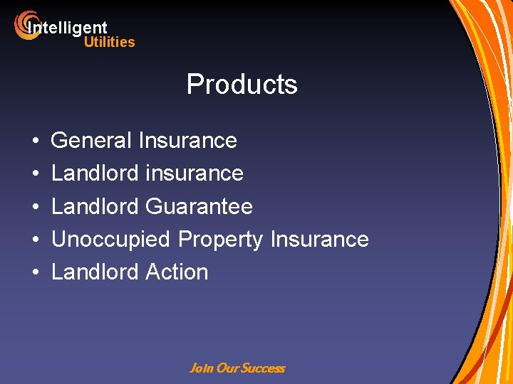 Intelligent Utilities Products • • • General Insurance Landlord insurance Landlord Guarantee Unoccupied Property