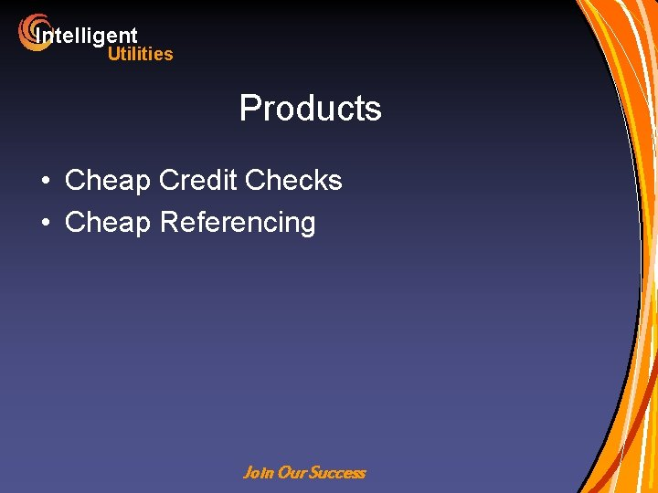 Intelligent Utilities Products • Cheap Credit Checks • Cheap Referencing Join Our Success