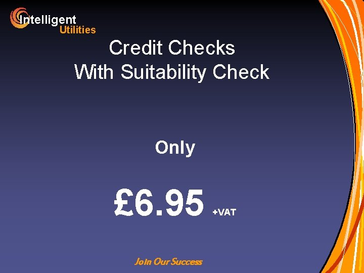 Intelligent Utilities Credit Checks With Suitability Check Only £ 6. 95 Join Our Success