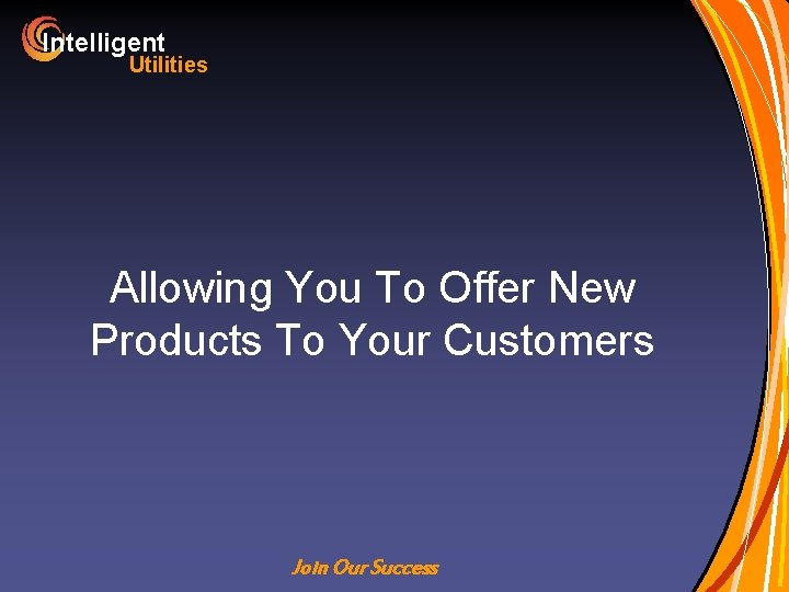 Intelligent Utilities Allowing You To Offer New Products To Your Customers Join Our Success