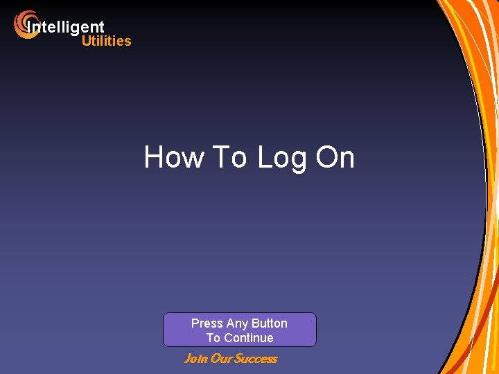 Intelligent Utilities How To Log On Press Any Button To Continue Join Our Success