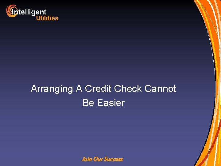 Intelligent Utilities Arranging A Credit Check Cannot Be Easier Join Our Success