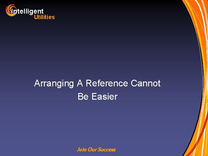 Intelligent Utilities Arranging A Reference Cannot Be Easier Join Our Success