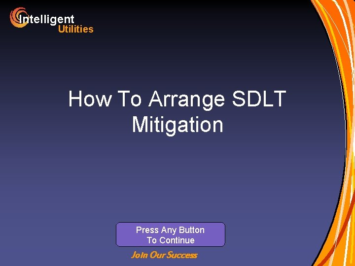 Intelligent Utilities How To Arrange SDLT Mitigation Press Any Button To Continue Join Our