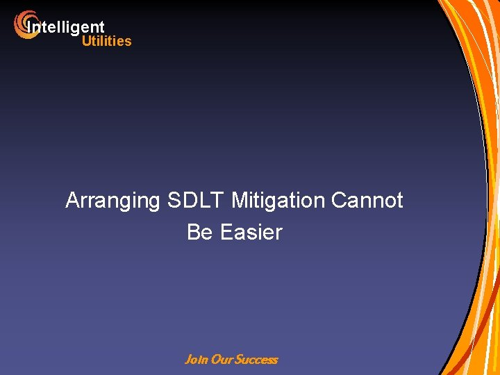 Intelligent Utilities Arranging SDLT Mitigation Cannot Be Easier Join Our Success