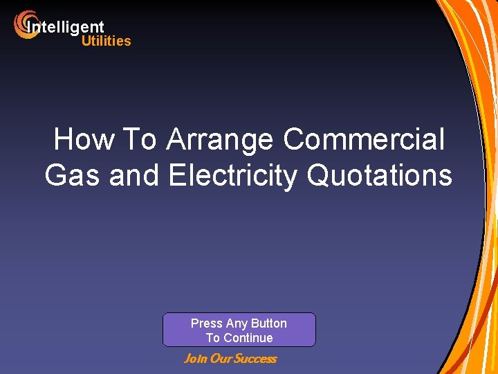 Intelligent Utilities How To Arrange Commercial Gas and Electricity Quotations Press Any Button To