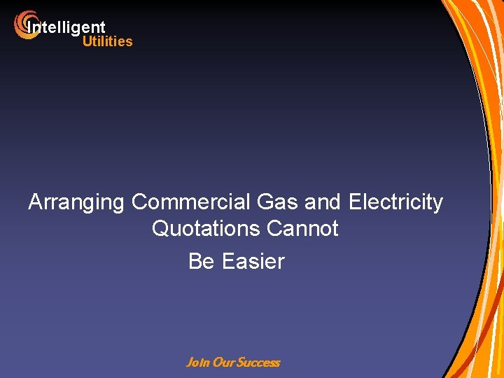 Intelligent Utilities Arranging Commercial Gas and Electricity Quotations Cannot Be Easier Join Our Success