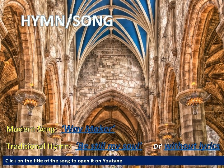 HYMN/SONG Modern Song: 'Way Maker' Traditional Hymn: 'Be still my soul' Click on the