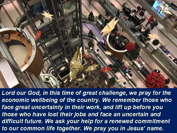 Lord our God, in this time of great challenge, we pray for the economic