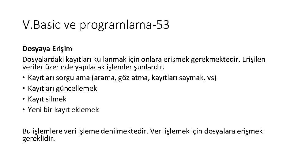 V. Basic ve programlama-53 Dosyaya Erişim Dosyalardaki kayıtları kullanmak için onlara erişmek gerekmektedir. Erişilen