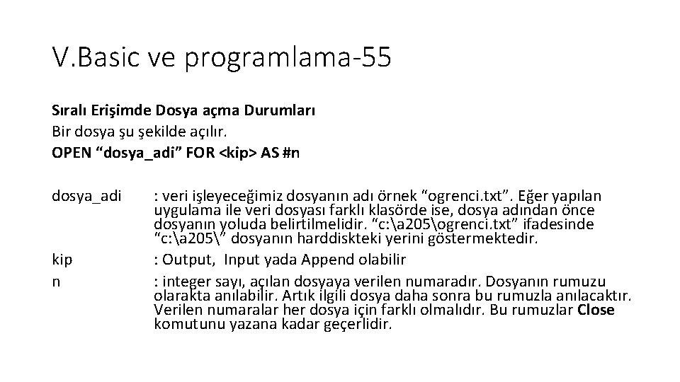 V. Basic ve programlama-55 Sıralı Erişimde Dosya açma Durumları Bir dosya şu şekilde açılır.