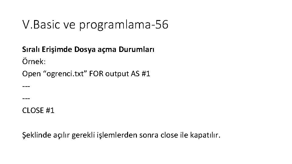"""V. Basic ve programlama-56 Sıralı Erişimde Dosya açma Durumları Örnek: Open """"ogrenci. txt"""" FOR"""