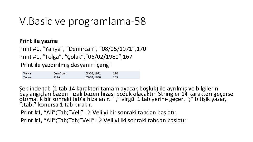 """V. Basic ve programlama-58 Print ile yazma Print #1, """"Yahya"""", """"Demircan"""", """" 08/05/1971"""", 170"""